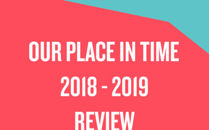 OUR PLACE IN TIME REVIEW 2018-2019